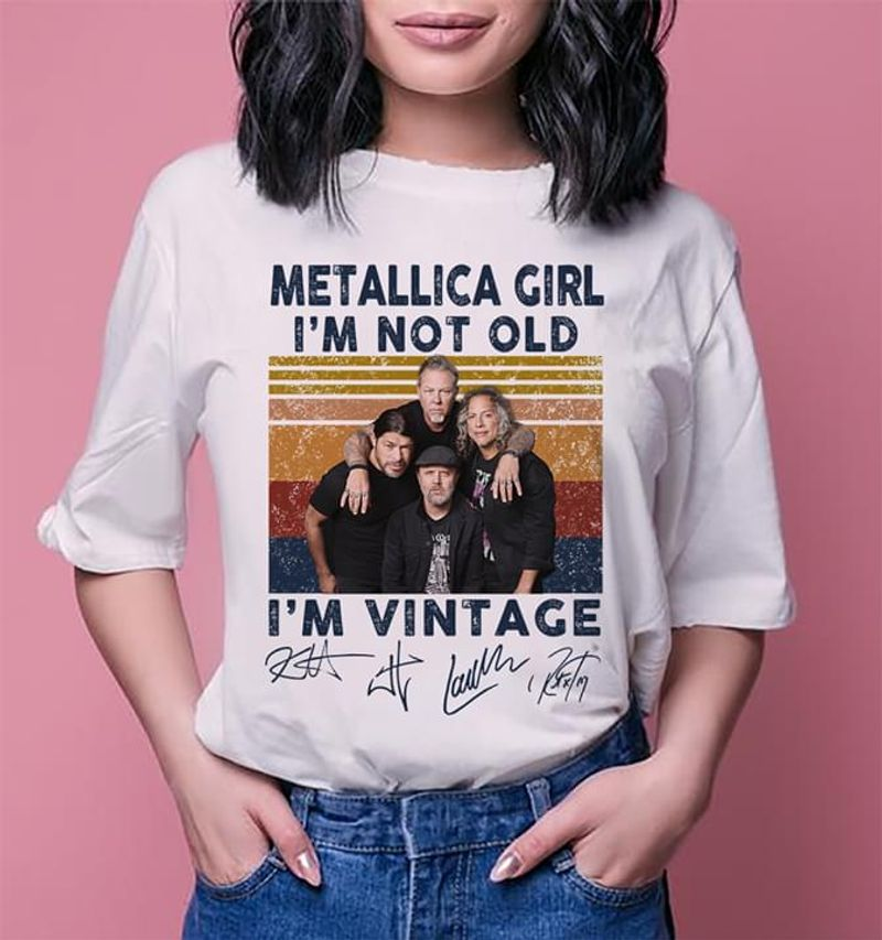 Metallica Girl I'm Not Old I'm Vintage Signature White T Shirt Men/ Woman S-6XL Cotton