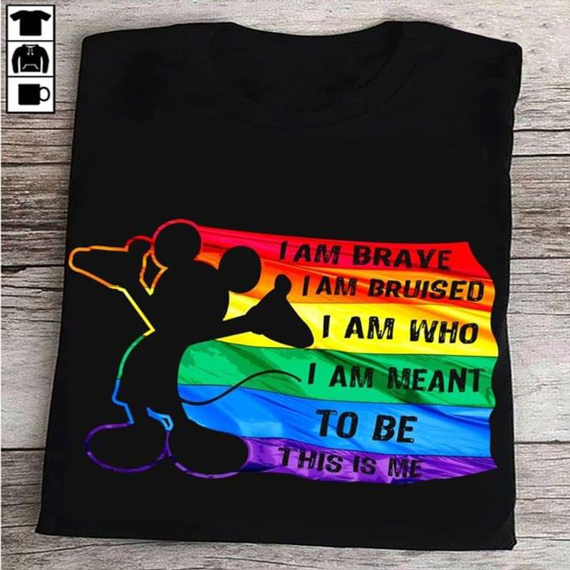 Mickey Mouse Lgbt Pride Flag I Am Brave I Am Bruised To Be This Is Me Black T Shirt Men/ Woman S-6XL Cotton