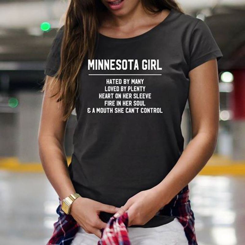 Minnesota Girl Hated By Many Loved By Plenty Heart On Her Sleeve Fire In Her Soul A Mouth She Cant Control   T Shirt Black A8