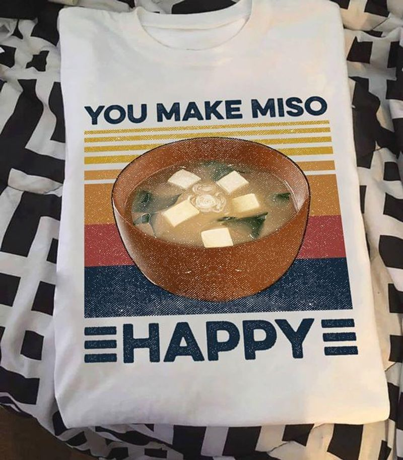 Miso Soup Seaweed Tofu Soup You Make Miso Happy Funny Vintage Japan Food Lovers White T Shirt Men And Women S-6XL Cotton