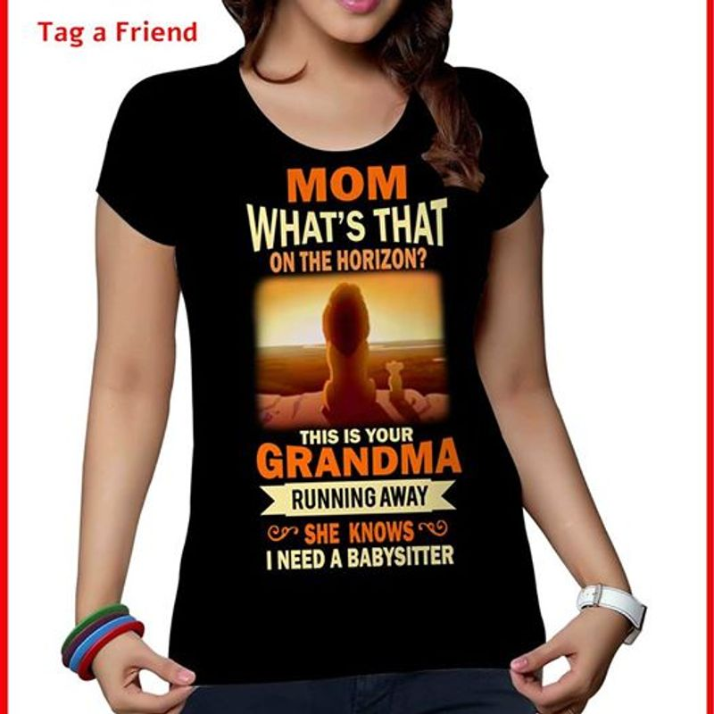 Mom Whats That On The Horizon This Is Your Grandma Running Away She Knows I Need A Babysister  T-shirt Black A4
