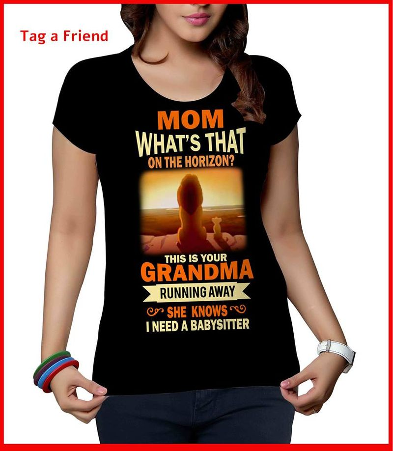 Mom Whats That On The Horizon This Is Your Grandma Running Away She Knows I Need A Babysitter T Shirt Black A4