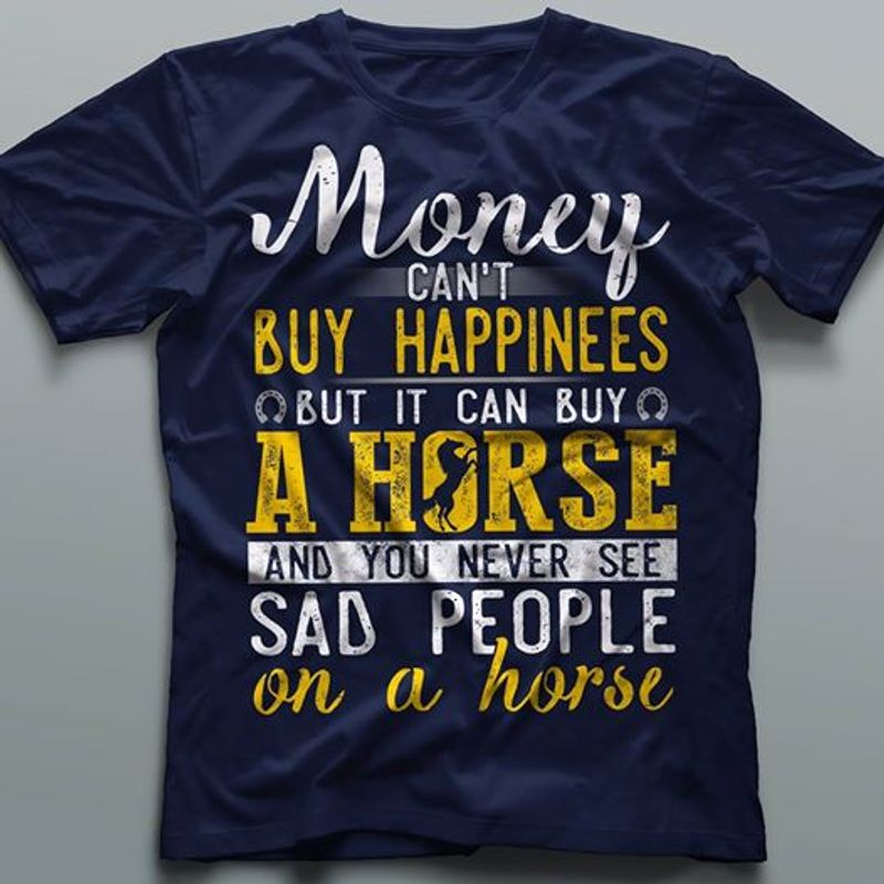 Mommy Cant Buy Happiness But I Can Buy A Horse And You Never See  T-Shirt Black A5