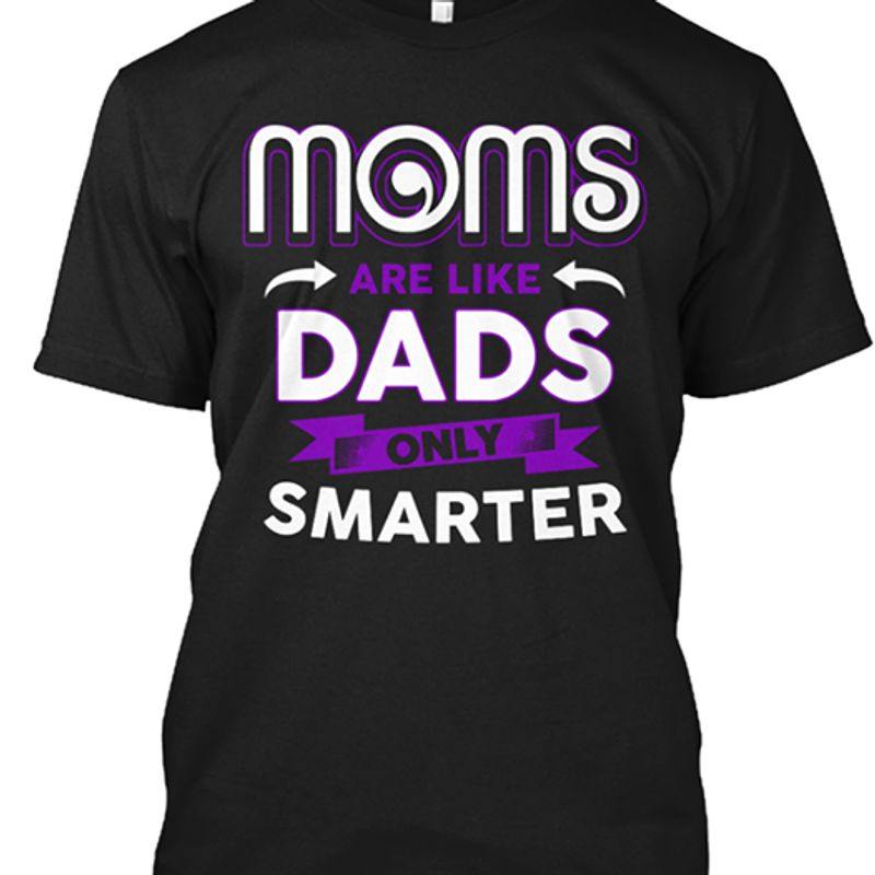 Moms Are Like Dads Only Smarter T-Shirt Black A2