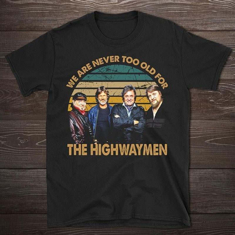 Movie Lovers We Are Never Too Old For The Highwaymen Black T Shirt Men And Women S-6XL Cotton
