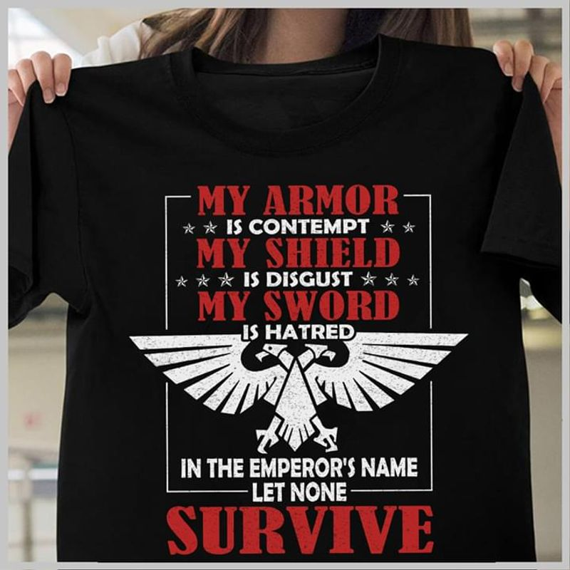 My Armor Is Contempt My Shield Is Disgust My Sword Is Hated In The Emperor Black T Shirt Men And Women S-6XL Cotton