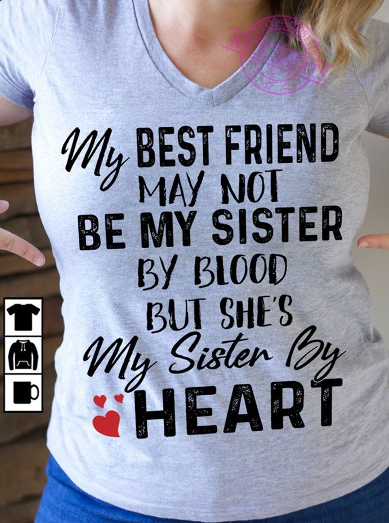 My Best Friend May Not Be My Sister By Biood But Shes My Sister By Heart  T Shirt Grey B4