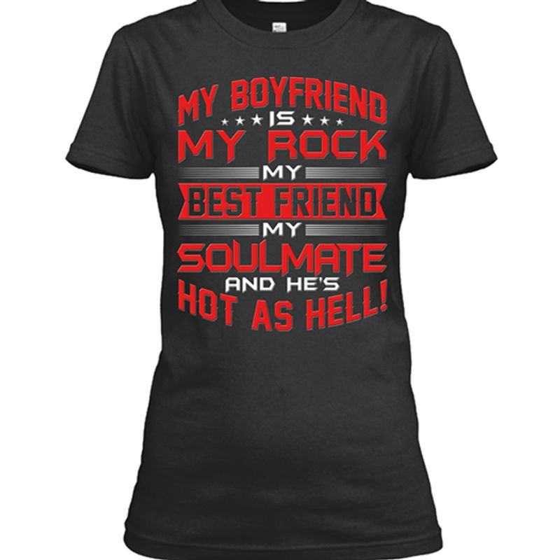 My Boyfriend My Rock My Best Friend My Soulmate And Hes Hot As Hell T-Shirt Black A8