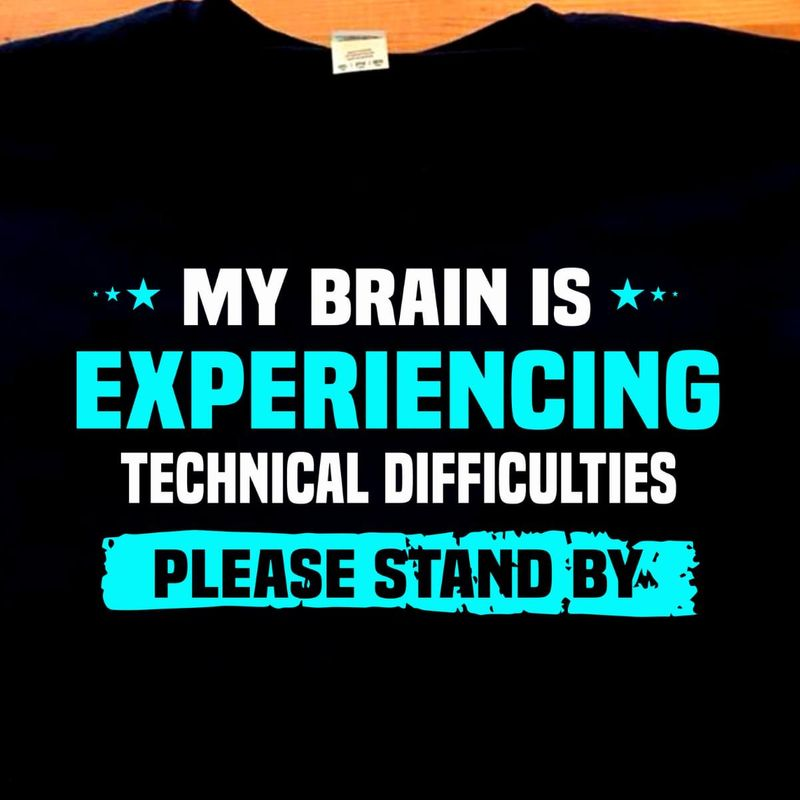 My Brain Experiencing Technical Difficulties Please Stand By Funny Sarcasm Black T Shirt Men And Women S-6XL Cotton