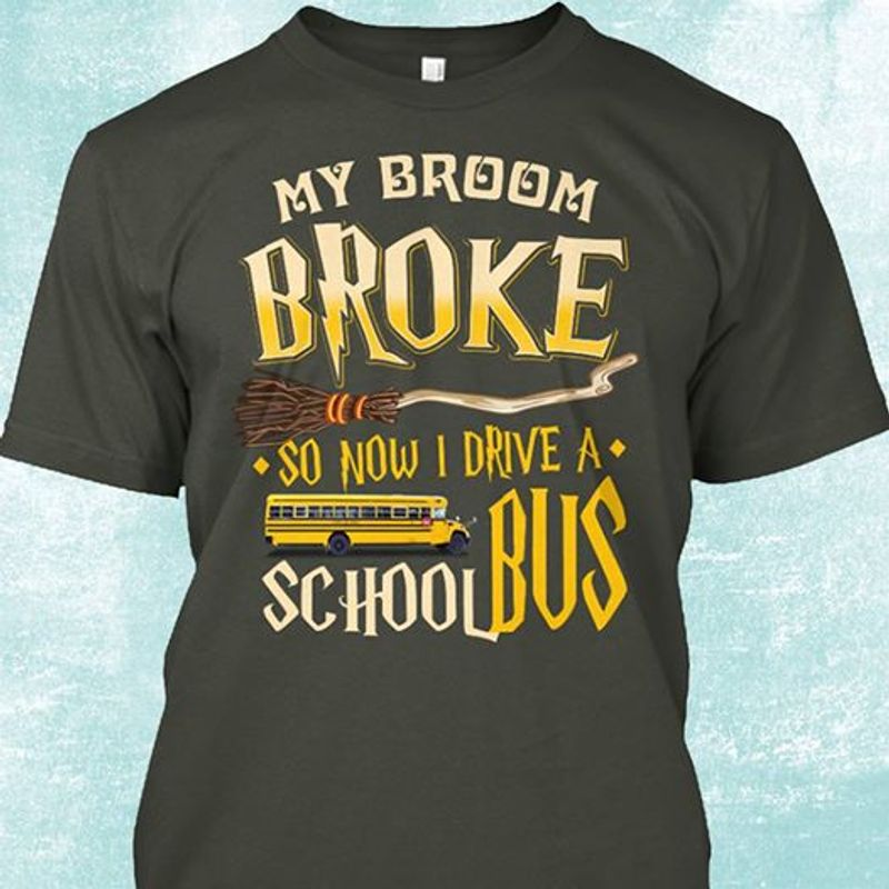 My Broom Broke So Now I Drive A School Bus T-shirt Black A4