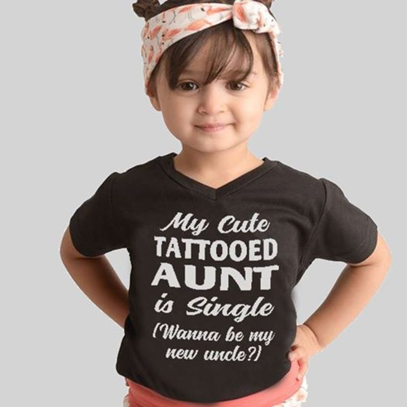 My Cute Tattooed Aunt Is Single I Wanna Be My New Uncle  T Shirt Black A5