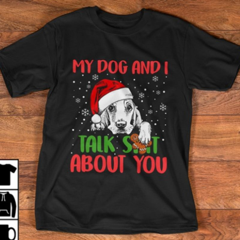 My Dog And I Talk Shit About You  T-Shirt Black B7