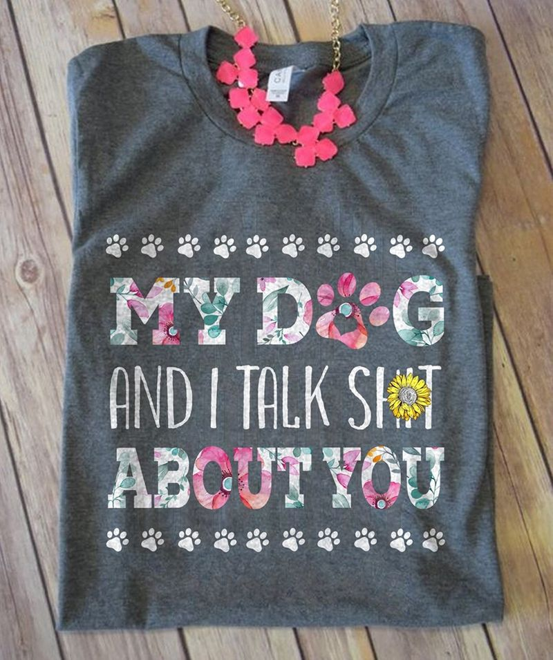 My Dog And I Talk Shit About You  T-Shirt Grey C2