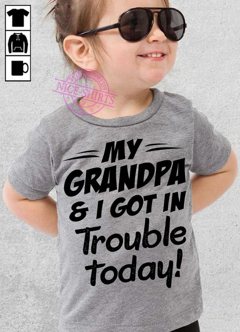 My Grandpa & I Got In Trouble Today T Shirt Grey A3