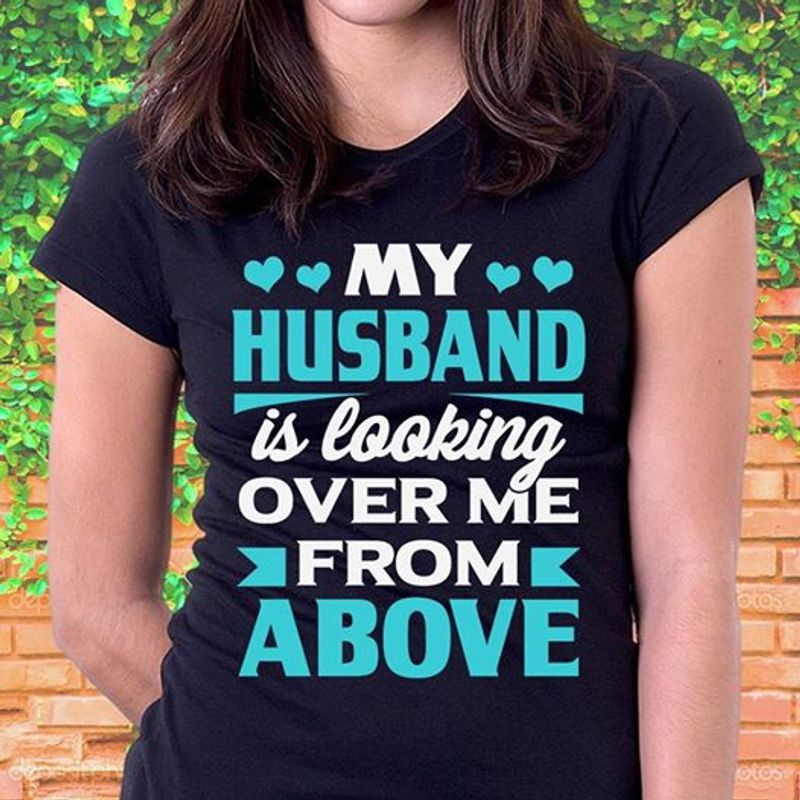My Husband Is Looking Over Me From Above T-shirt Black A5