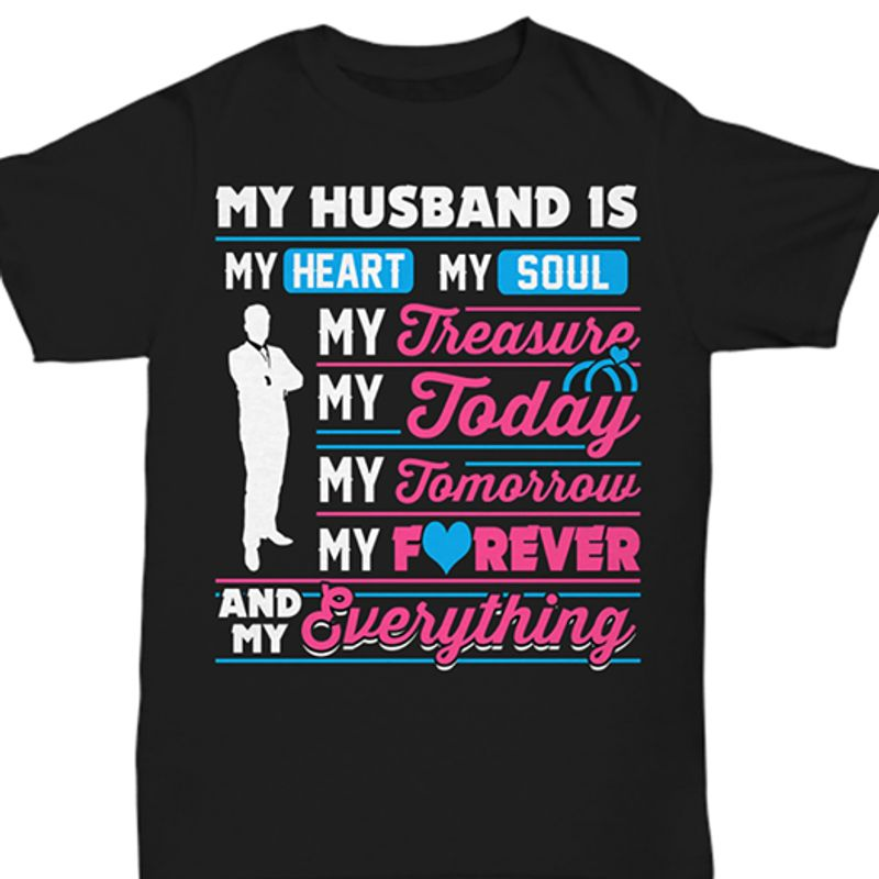 My Husband Is My Heart My Soul Treasure Today Tomorrow Forever And My Everything T-shirt Black A8
