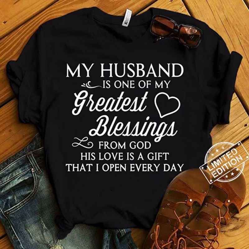 My Husband Is One Of My Greatest Blessings Form God His Love Is A Gift That I Open Every Day  T-shirt Black B1