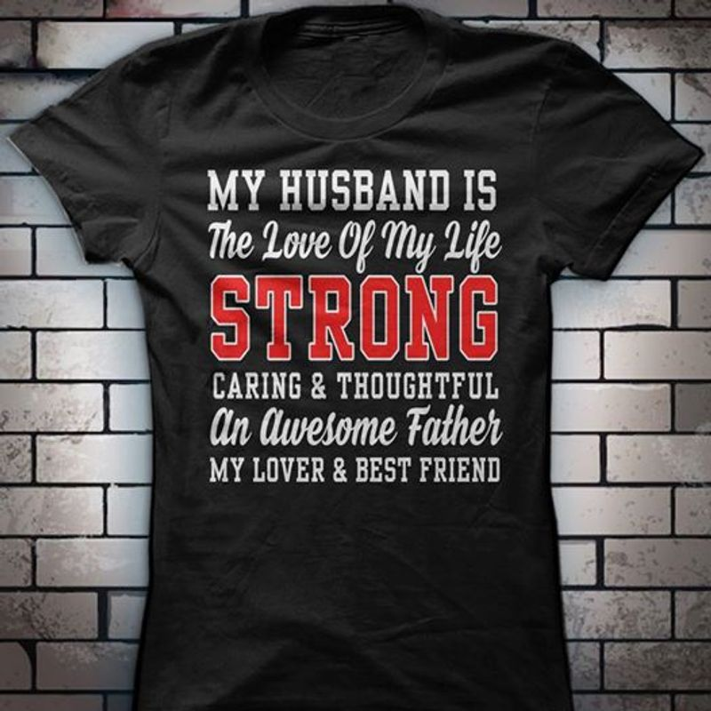 My Husband Is The Love Of My Life Strong Caring And Thoughtful An Awesome Father  T-shirt Black A5