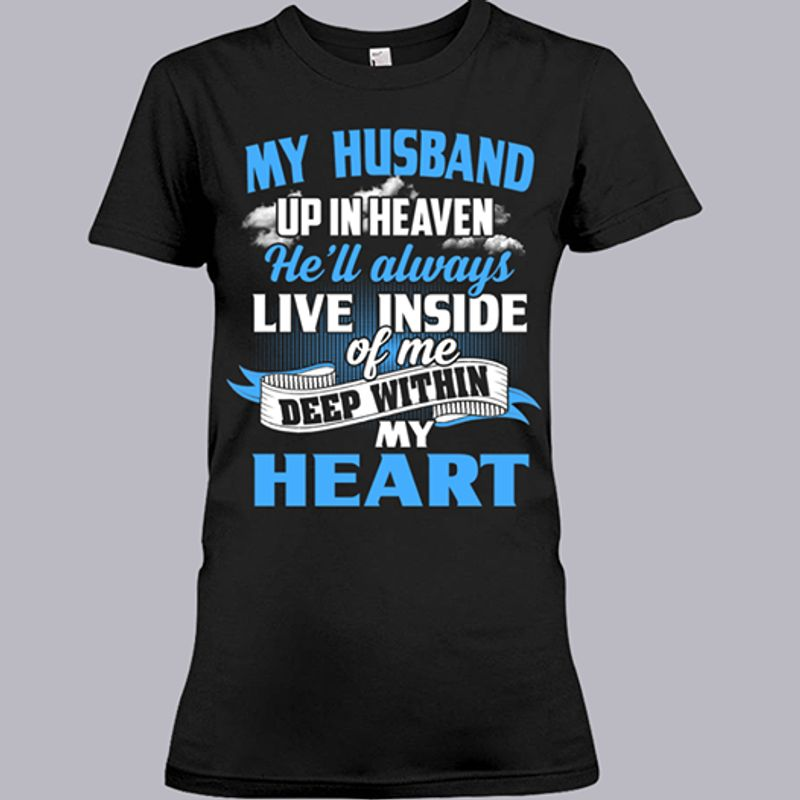 My Husband Up In Heaven He Ll Always Live Inside Of Me Deep Within My Heart T-shirt Black A8