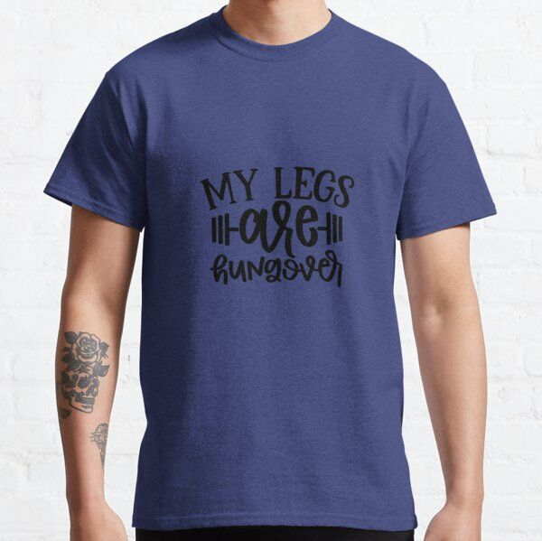 My Legs Are Hungover Man Women T-shirts Gifts T-Shirt
