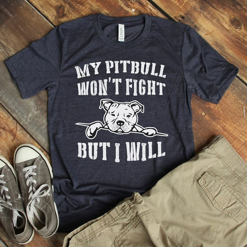 My Pitbull Won T Fight But I Will T-shirt Navy