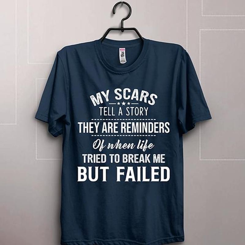 My Scars Tell A Story They Are Reminders Of When Life Tried To Break Me But Blue T Shirt Men And Women S-6XL Cotton