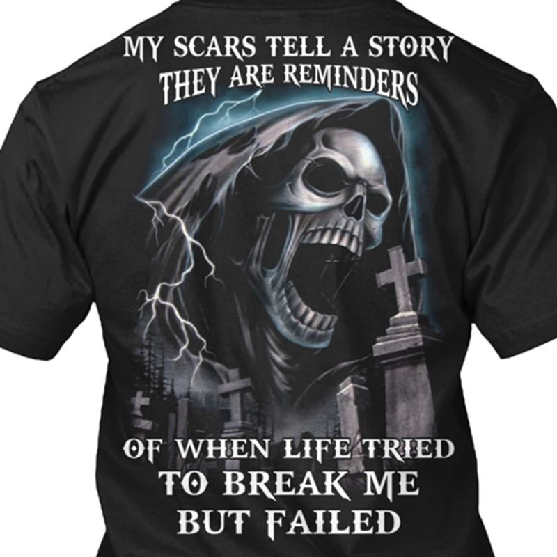 My Scars Tell A Story They Are Reminders Of When Life Tried To Break Me But Failed   T-shirt Black B1
