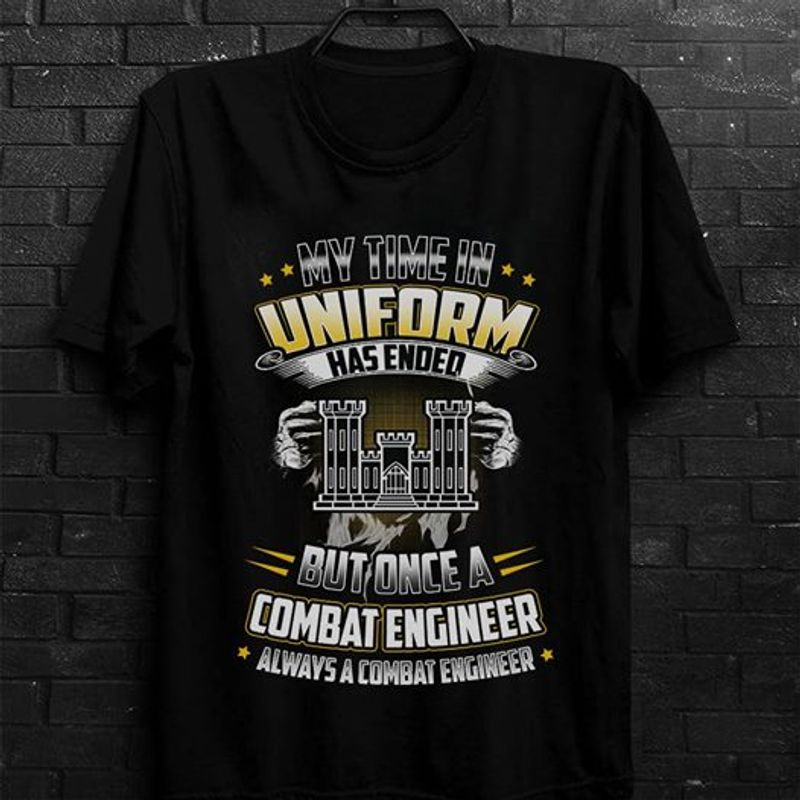 My Time In Uniform Has Ended  But One A Combat Engineer Always A Combat Engineer T-shirt Black B4