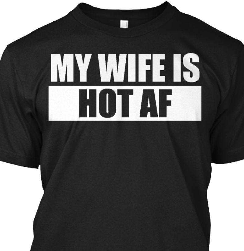 My Wife Is Hot Af T-shirt Black B7