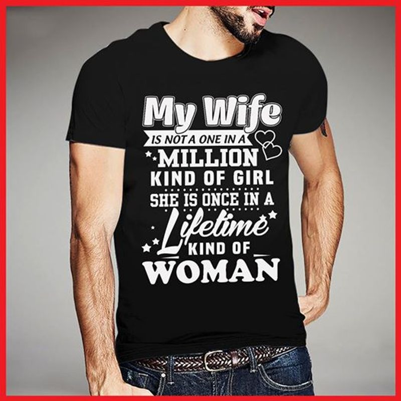 My Wife Is Not A One In A Million Kind Of Girl She Is Once In A Lifetime Kind Of Woman T-shirt Black A5