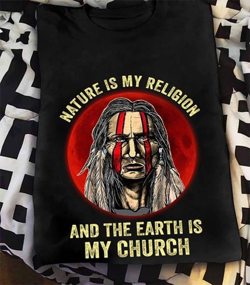 Nature Is My Religion Earth Is My Church Native American Day Black T Shirt Men And Women S-6XL Cotton