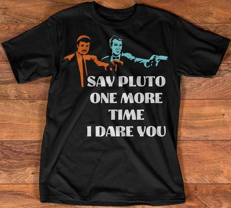 Neil Degrasse Tyson & Bill Nye Pulp Fiction Say Pluto One More Time I Dare You Black T Shirt Men And Women S-6XL Cotton