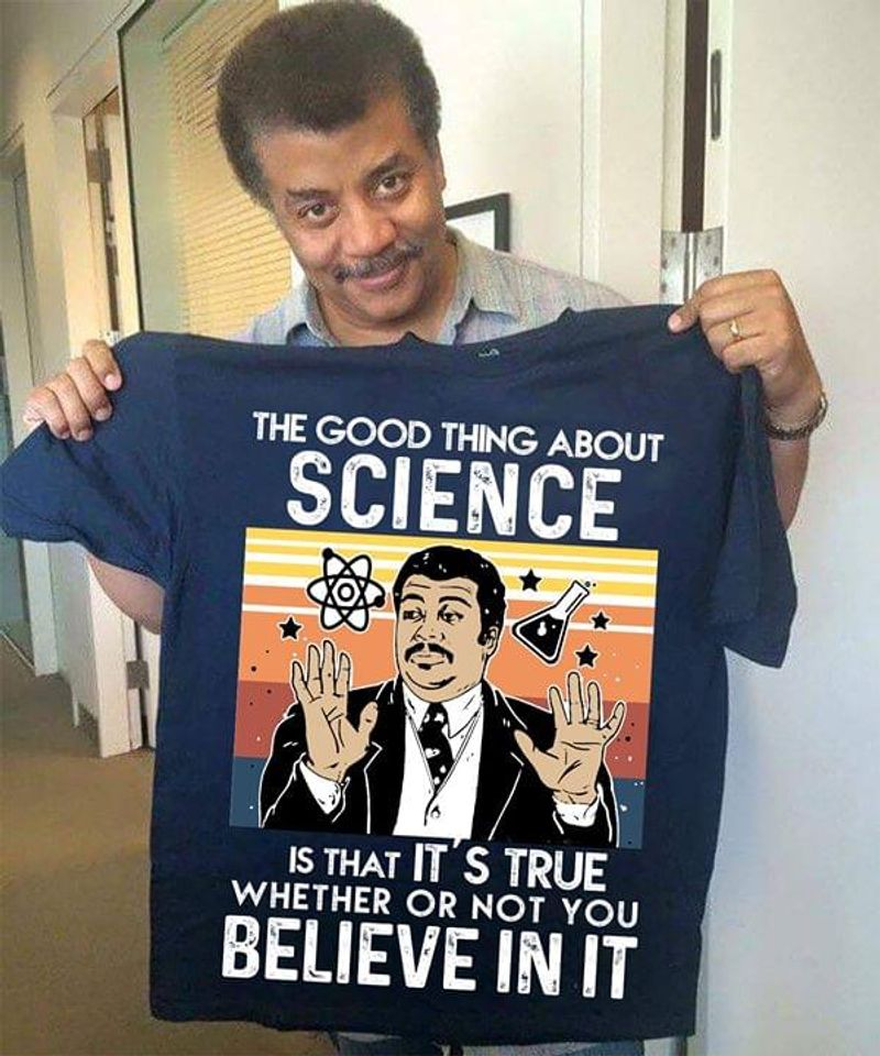Neil Degrasse Tyson Fan Gift The Good Thing About Science Navy Navy T Shirt Men And Women S-6XL Cotton