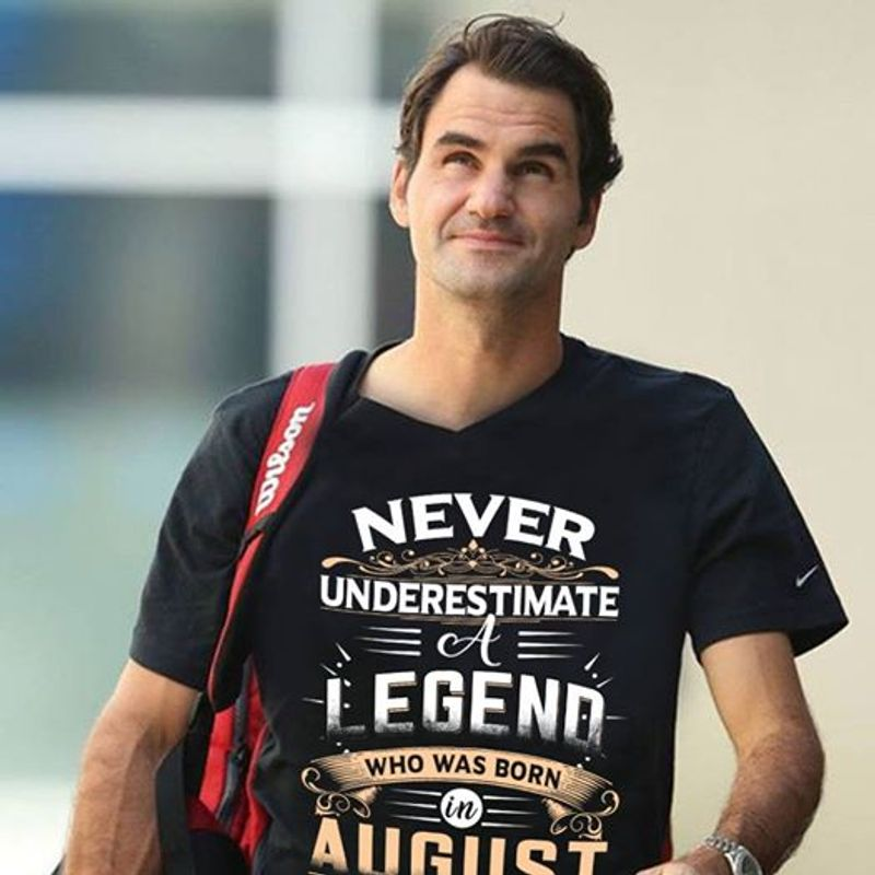 Never Underestimate A Legend Who Was Born In August T-shirt Black B4