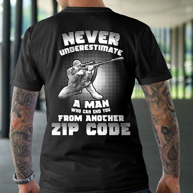 Never Underestimate A Man Who Can End You From Andcher Zip Code T Shirt Black A5