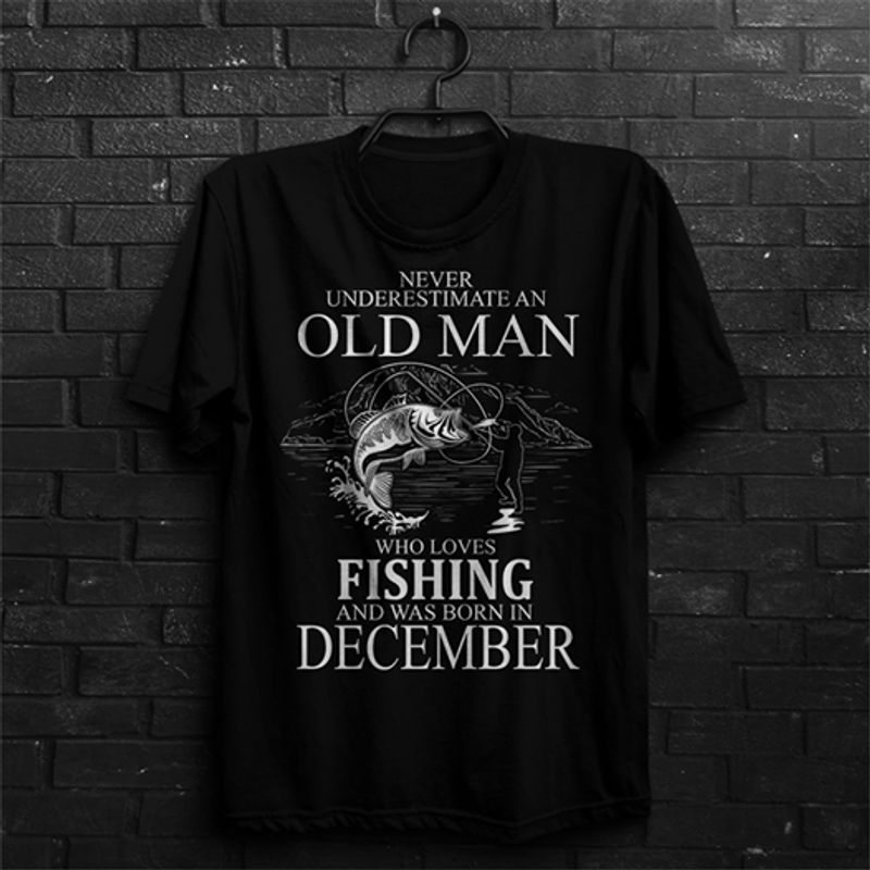 Never Underestimate An Old Man Who Loves Fishing And Was Born In December T-Shirt Black A5