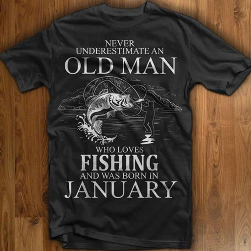 Never Underestimate An Old  Man Who Loves Fishing And Was Born In January T-Shirt Black A8