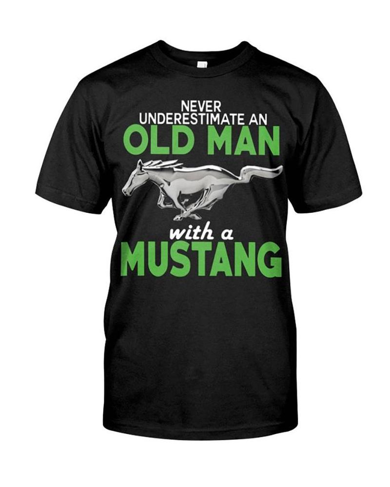 Never Underestimate An Old Man With A Mustang T Shirt Black A8