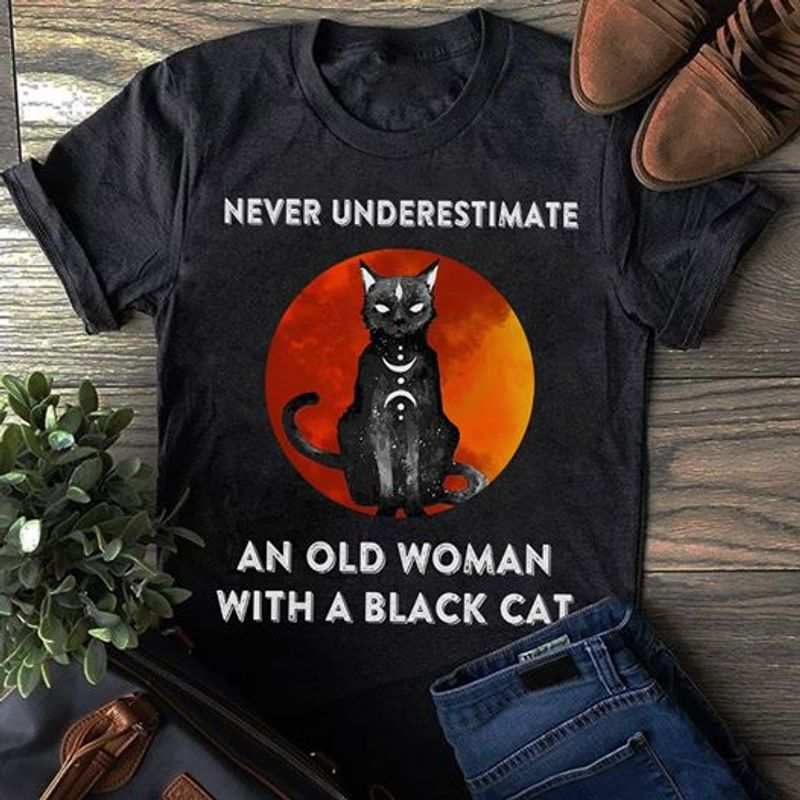 Never Underestimate An Old Woman With A Black Cat T Shirt Black