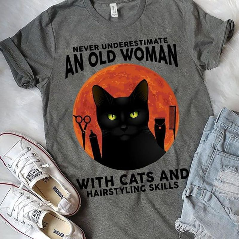 Never Underestimate An Old Woman With Cats And Hairstyling Skills Grey T Shirt Men And Women S-6XL Cotton