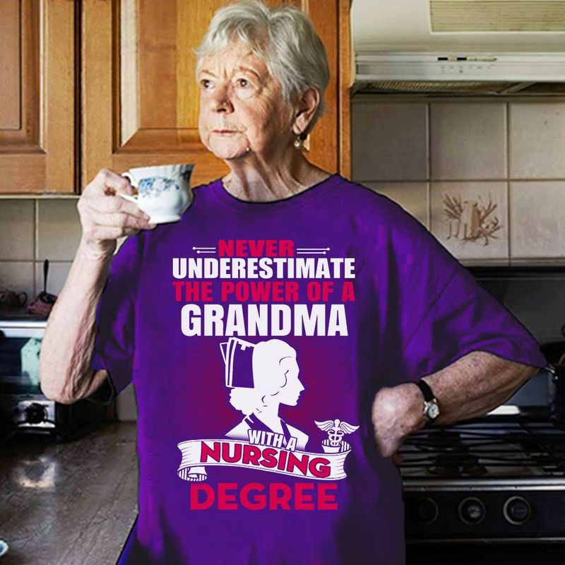 Never Underestimate The Power Of A Grandma With A Nursing Degree T-Shirts Purple B7
