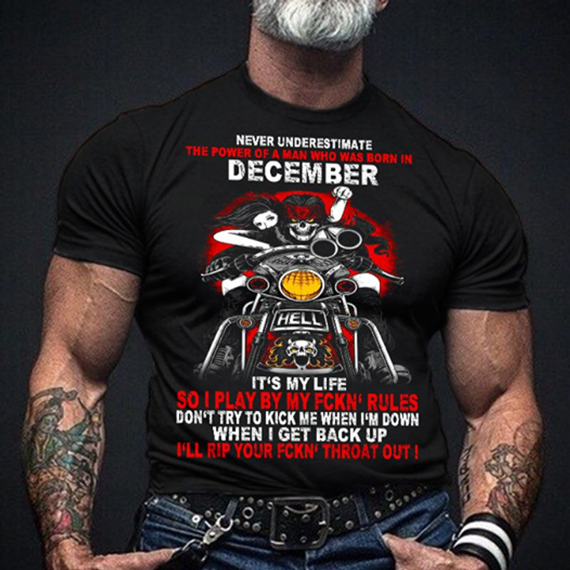 Never Underestimate The Power Of A Man Who Born In December Its My Life So I Play By My Fckn Rules Tshirt Black B4