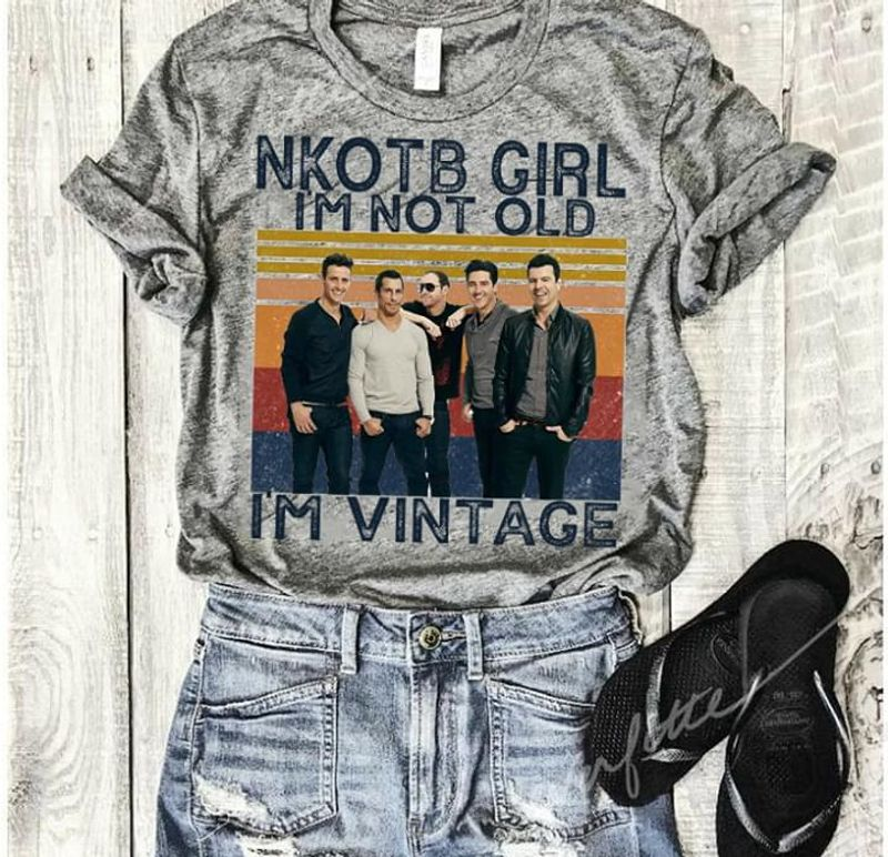 New Kids On The Block Girl I'm Not Old I'm Vintage T Shirt S-6XL Mens And Women Clothing