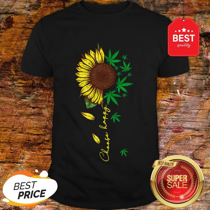 Nice Choose Happy Sunflower And Weed Cannabis Tee Shirt Black