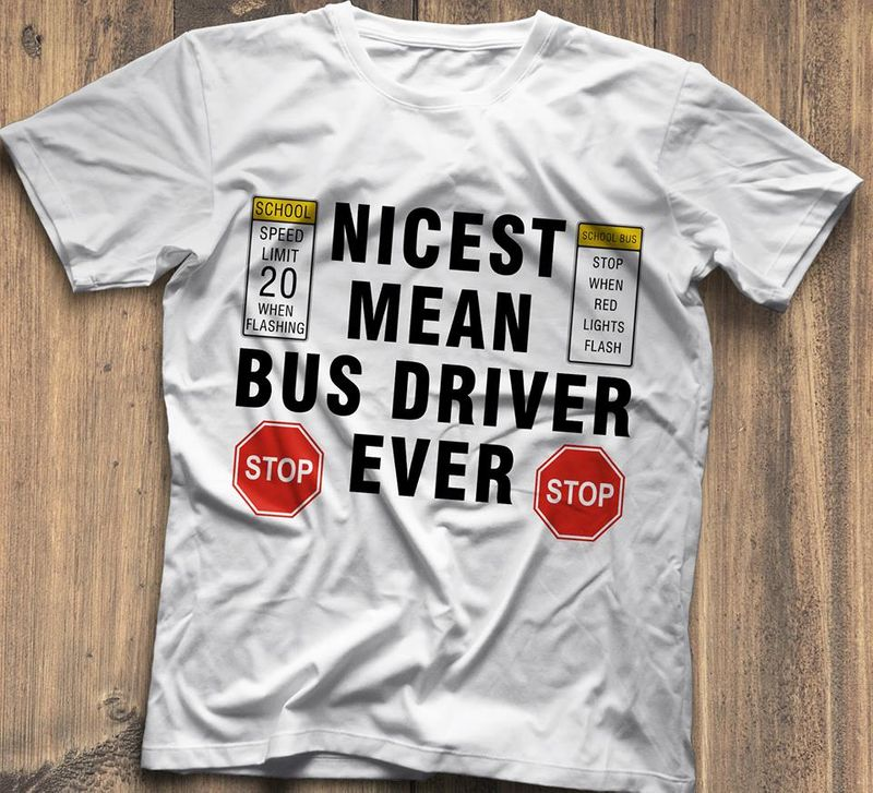 Nicest Mean Bus Driver Ever   T Shirt White B1