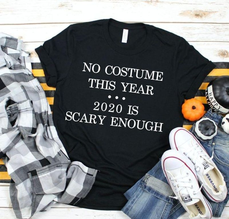 No Costume This Year 2020 Is Scary Enough Funny Graphic Art Friends Gift Black T Shirt Men And Women S-6XL Cotton