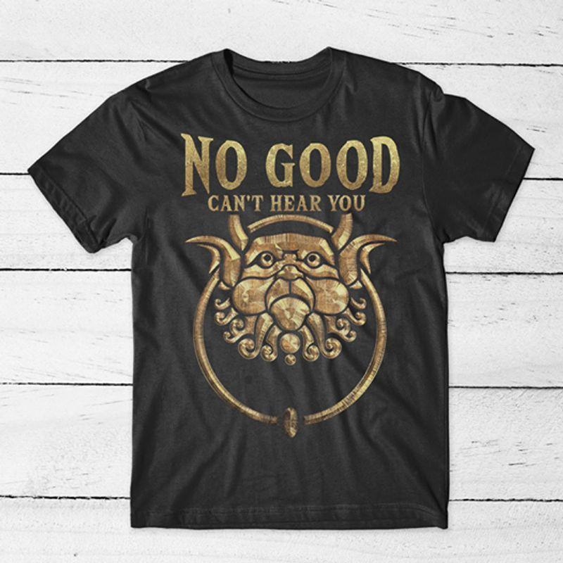 No Good Cant Hear You  T-shirt Black B1