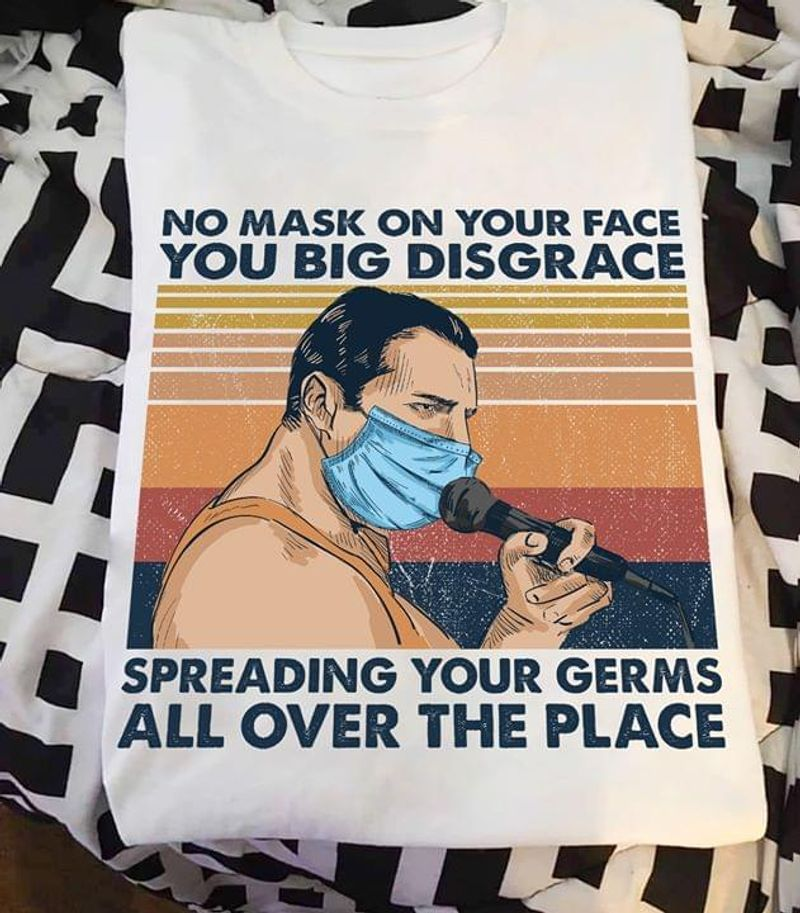 No Mask On Your Face You Big Disgrace Spreading Your Germs All Over The Place Vintage Retro White White T Shirt Men And Women S-6XL Cotton