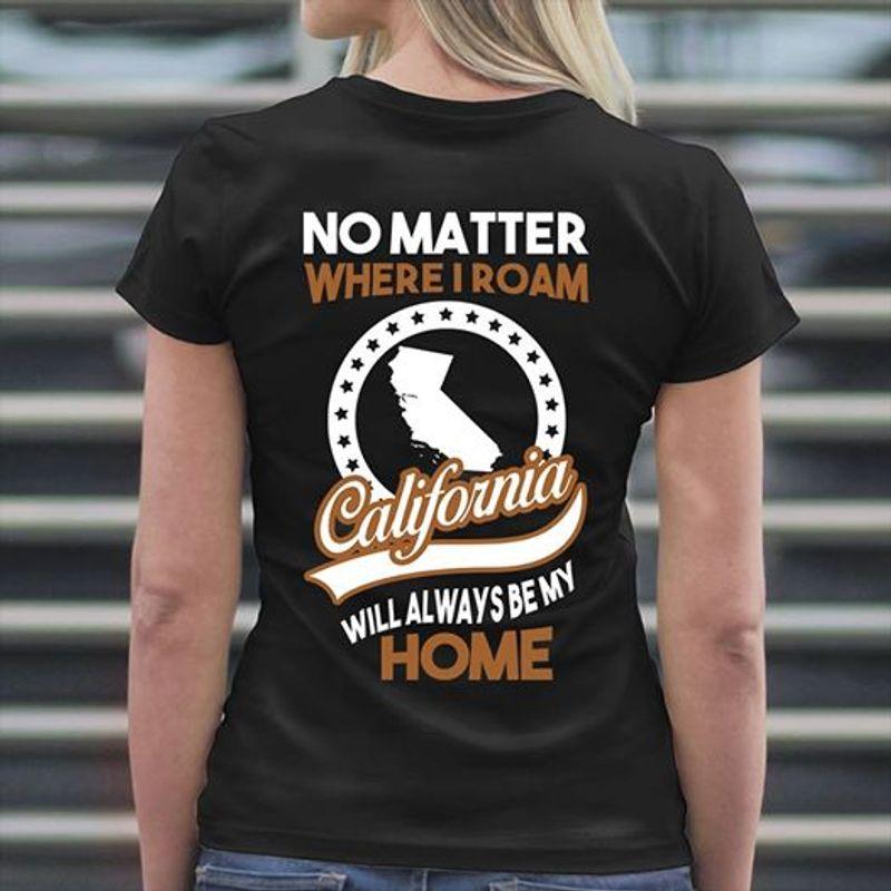 No Matter Where I Roam California Will Always Be My Home  T-shirt Black C2