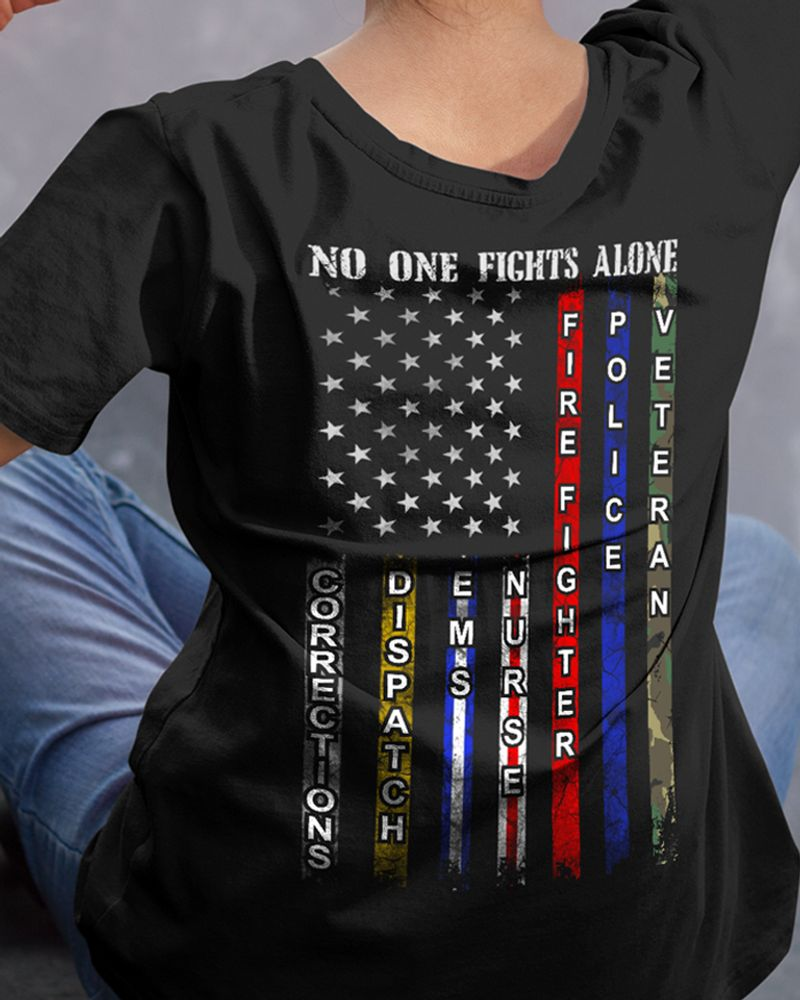No One Fights Alone Corrections Dispatch Ems Nurse Firefighter Police Veteran T-Shirt Black A2